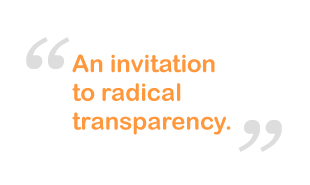 An invitation to radical transparency.